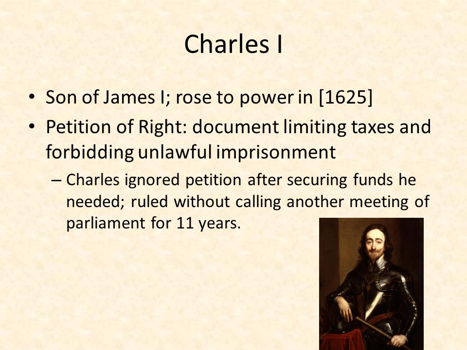Charles I Son of James I; rose to power in [1625]